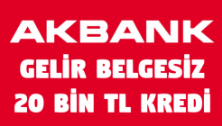 Akbank 20 Bin TL 48 Ay Vadeli Gelir Belgesiz Kredi Nasıl Alınır?