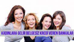 Kadınlara Gelir Belgesiz Kredi Veren Bankalar
