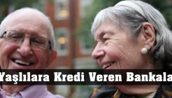 70 75 ve 80 Yaş Üstündeki Yaşlılara Kredi Veren Bankalar