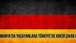 Almanya'da Yaşıyorum Türkiye'de Kredi Çekebilir Miyim?