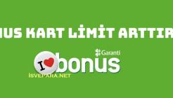 Garanti Bankası Bonus Kart Limitini Nasıl Artırabilirim?