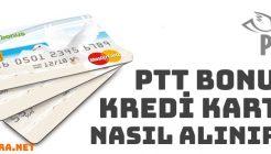PTT Bonus Kredi Kartı Nedir ve Nasıl Alınır?