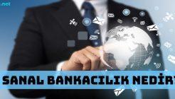 Sanal Bankacılık Nedir ve Hangi Bankalar Bu Hizmeti Sunar?