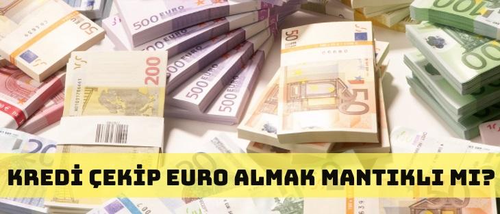 Kredi Çekerek EURO Almak Mantıklı Mı?