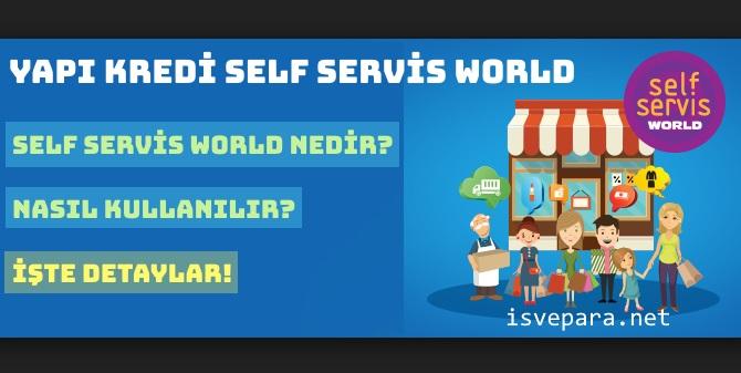 Yapı Kredi Self Servis World Nedir ve Ne İşe Yarar?