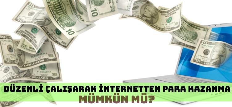 Düzenli Çalışarak İnternetten Para Kazanmak Mümkün Mü?