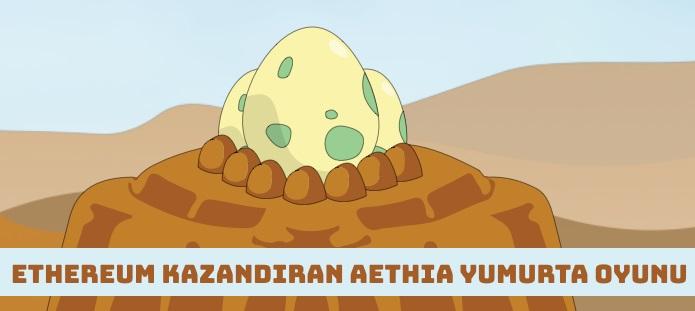 Ethereum Kazandıran Aethia Ethereum Tabanlı Yumurta Oyunu Nedir?