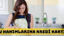 Ev Hanımlarına Kredi Kartı Verilir Mi? Limiti Ne Kadar Olur?
