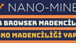 Web Browser Üzerinden Nano Madenciliği Yapmak (Chrome, Mozilla Firefox, Internet Explorer)