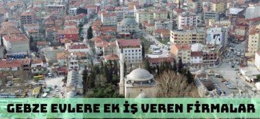 Gebze'de Evlere Ek İş Veren Firmalar