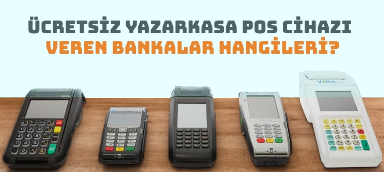 Ücretsiz Kampanyalı Yazarkasa POS Veren Bankalar Hangileri?