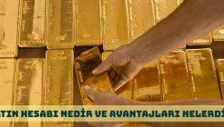 Altın Hesabı Nedir, Nasıl Açılır ve Avantajları Nelerdir?