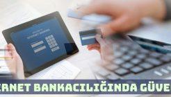 İnternet Bankacılığını Güvenli Kullanmak ve Şifreleri Korumak