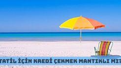 Yaz Tatili Yapmak İçin Kredi Çekmek Mantıklı Mı?