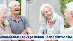 Bankalardan Kaç Yaşına Kadar Kredi Kullanılabilmektedir?