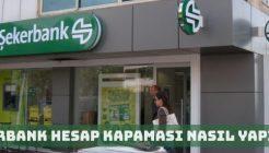 Şekerbank Hesap Kapatma Nasıl Yapılır?