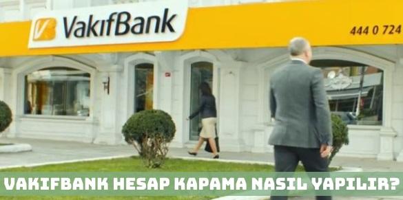 Vakıfbank Hesap Kapatma Nasıl Yapılır?
