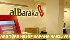 Albaraka Türk Katılım Bankası Hesap Kapatma Nasıl Yapılır?