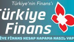 Türkiye Finans Katılım Bankası Hesap Kapatma Nasıl Yapılır?