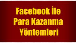 Facebook İle Para Kazanma Yöntemleri