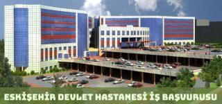 Eskişehir Devlet Hastanesi İş Başvurusu Nasıl Yapılır?
